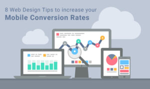 8 Web Design Tips to increase your Mobile Conversion Rates