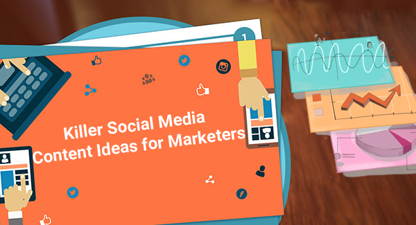 Killer Social Media Content Ideas for Marketers