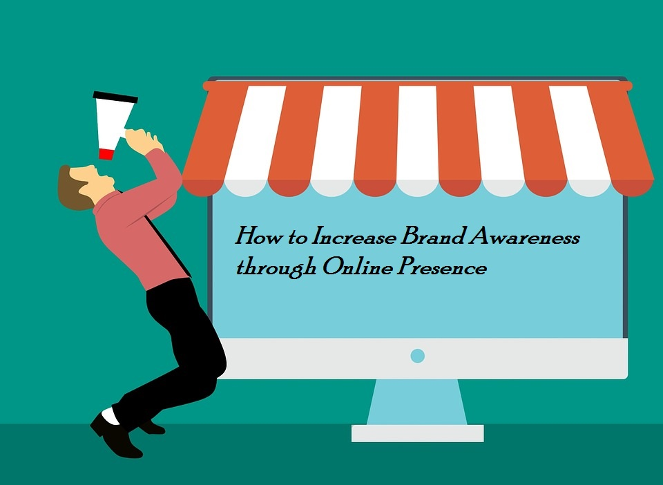 Increase Brand Awareness through Online Presence